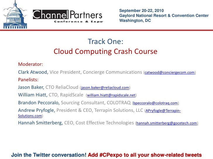 Track One:Cloud Computing Crash Course<br />Moderator:<br />Clark Atwood, Vice President, Concierge Communications (catwoo...