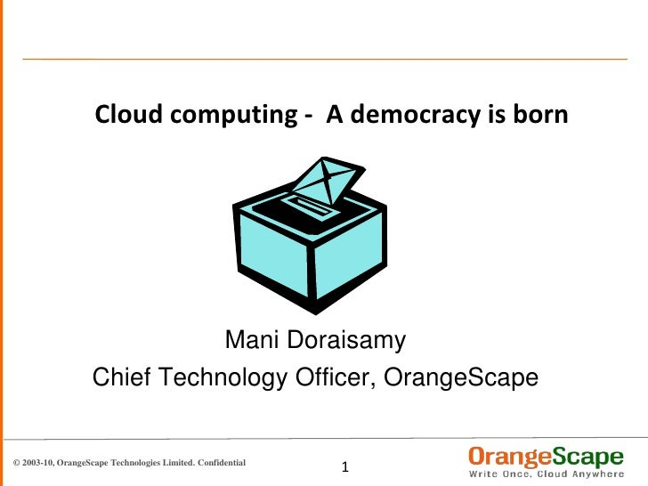 Cloud computing -  A democracy is born<br />Mani Doraisamy<br />Chief Technology Officer, OrangeScape<br />