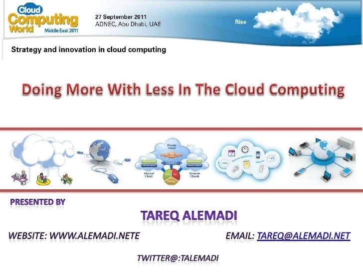Doing More With Less In The Cloud Computing<br />Presented By<br />TareqAlemadi<br />Website: www.alemadi.netE            ...