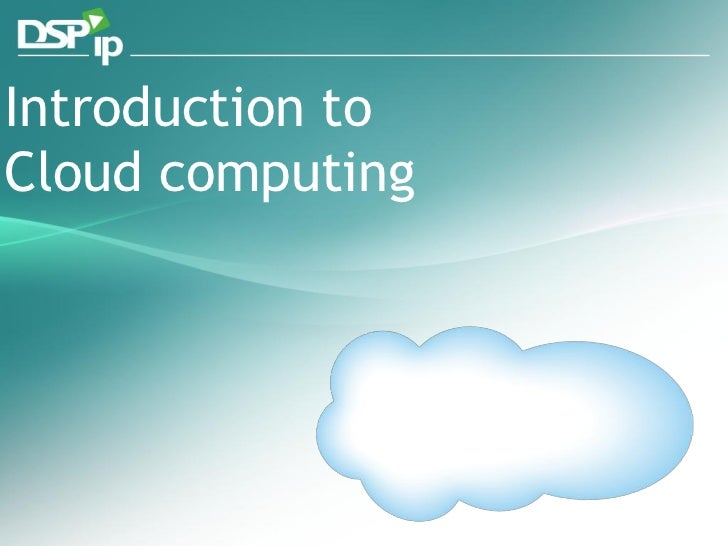 Introduction toCloud computing    Fast Forward Your Development   www.dsp-ip.com
