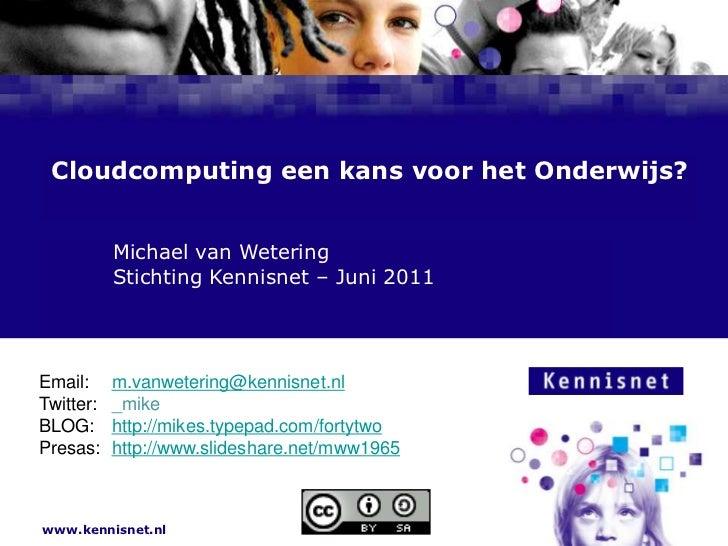 Cloudcomputing een kans voor het Onderwijs?<br />Michael van Wetering<br />Stichting Kennisnet – Juni 2011<br />Em...