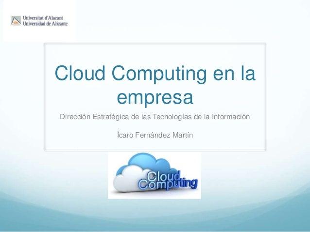 Cloud Computing en laempresaDirección Estratégica de las Tecnologías de la InformaciónÍcaro Fernández Martín