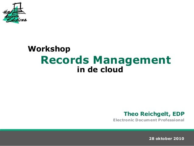 Workshop in de cloud 28 oktober 2010 Theo Reichgelt, EDP Electronic Document Professional Records Management