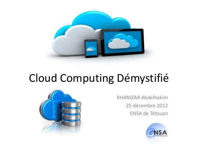Cloud Computing Démystifié                RHANIZAR Abdelhakim                   25 décembre 2012                    ENSA d...