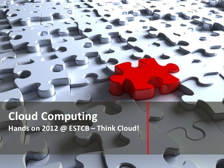 Cloud ComputingHands on 2012 @ ESTCB – Think Cloud!