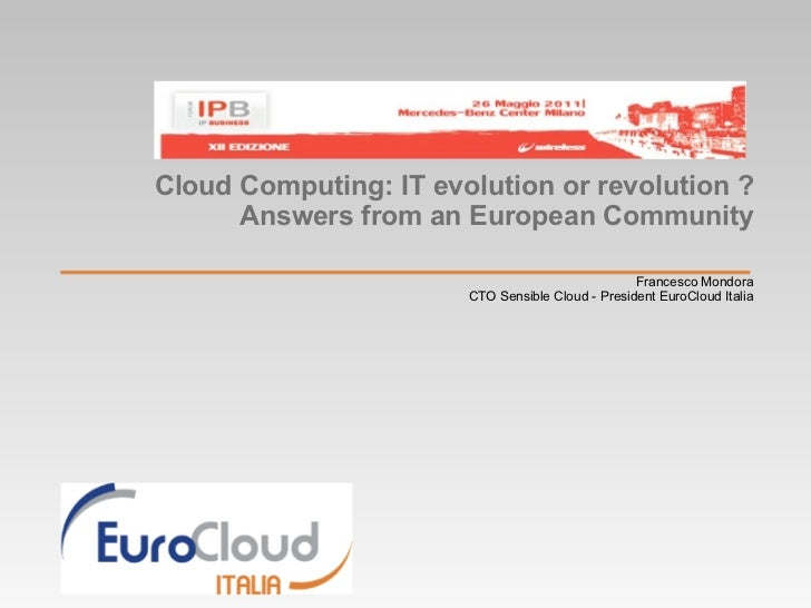 Cloud Computing: IT evolution or revolution ?      Answers from an European Community                                     ...