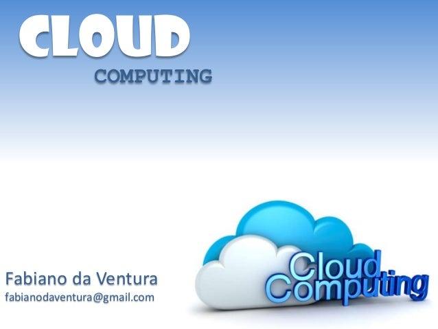 COMPUTINGCLOUDFabiano da Venturafabianodaventura@gmail.com