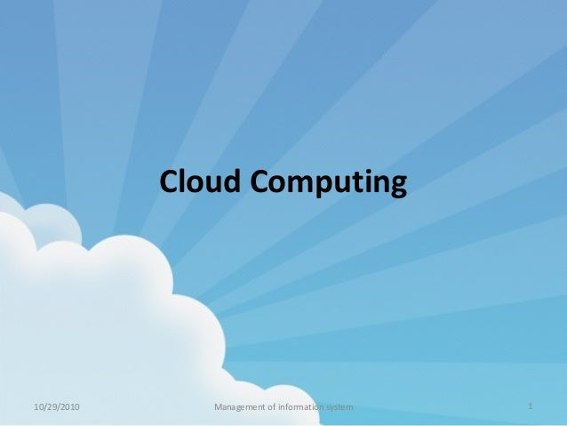 Cloud Computing 10/29/2010 Management of information system 1