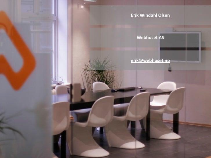 ErikWindahlOlsen  WebhusetASerik@webhuset.no