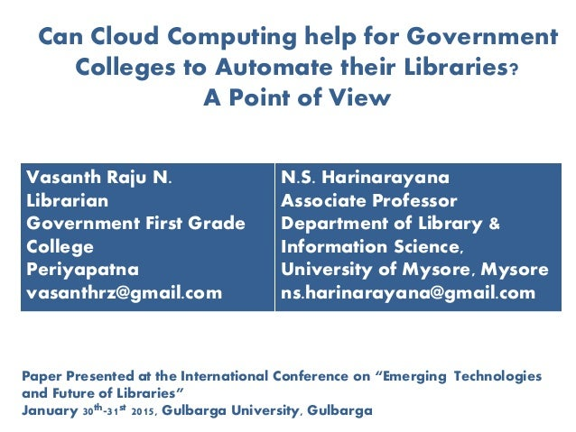 Can Cloud Computing help for Government Colleges to Automate their Libraries? A Point of View Vasanth Raju N. Librarian Go...