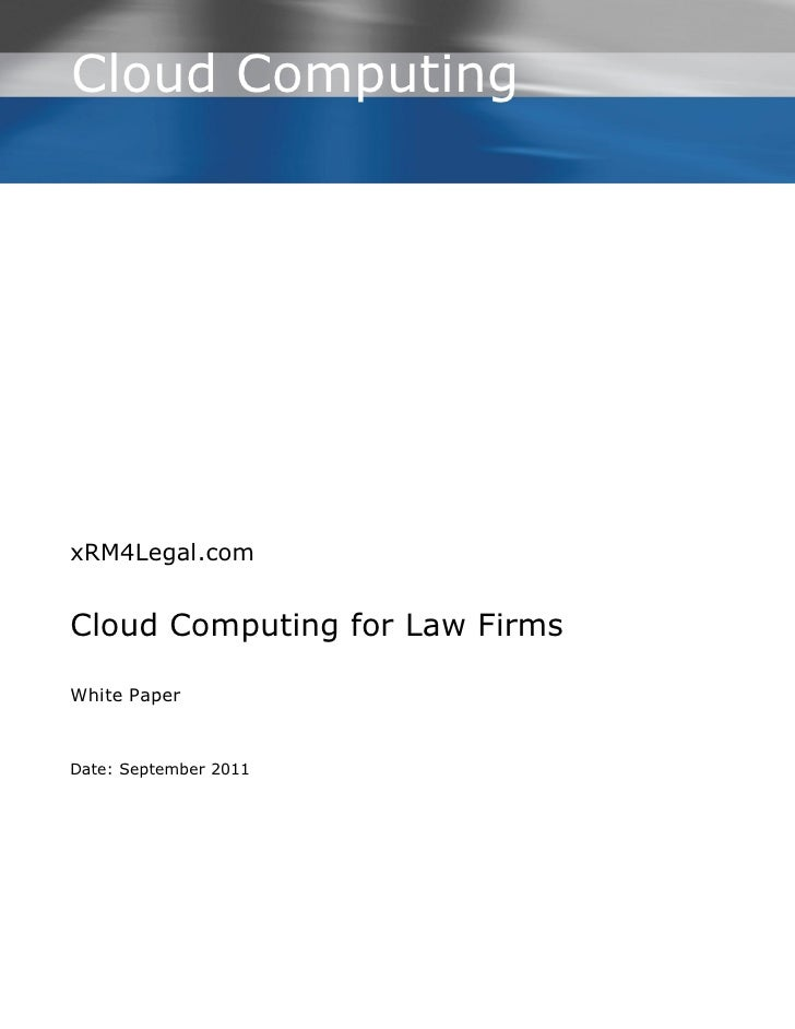Cloud ComputingxRM4Legal.comCloud Computing for Law FirmsWhite PaperDate: September 2011