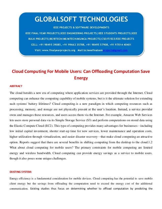 Cloud Computing For Mobile Users: Can Offloading Computation Save Energy ABSTRACT The cloud heralds a new era of computing...