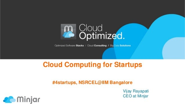 Cloud Computing for Startups #4startups, NSRCEL@IIM Bangalore Vijay Rayapati CEO at Minjar