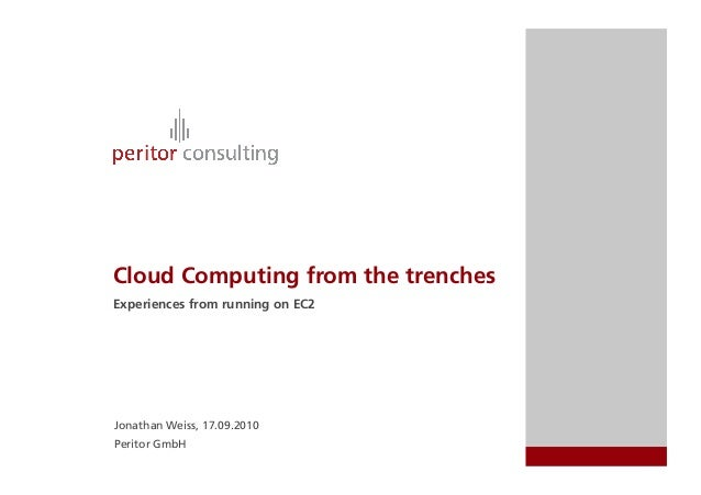 Cloud Computing from the trenches Experiences from running on EC2 Jonathan Weiss, 17.09.2010 Peritor GmbH