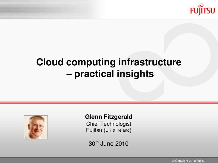 Cloud computing infrastructure – practical insights<br />Glenn Fitzgerald<br />Chief Technologist <br />Fujitsu (UK & Irel...