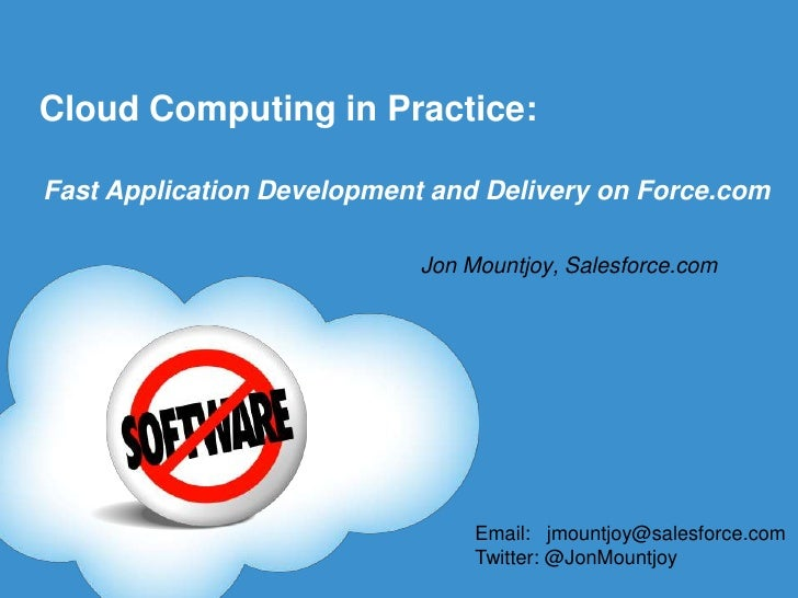 Cloud Computing in Practice:  Fast Application Development and Delivery on Force.com                              Jon Moun...