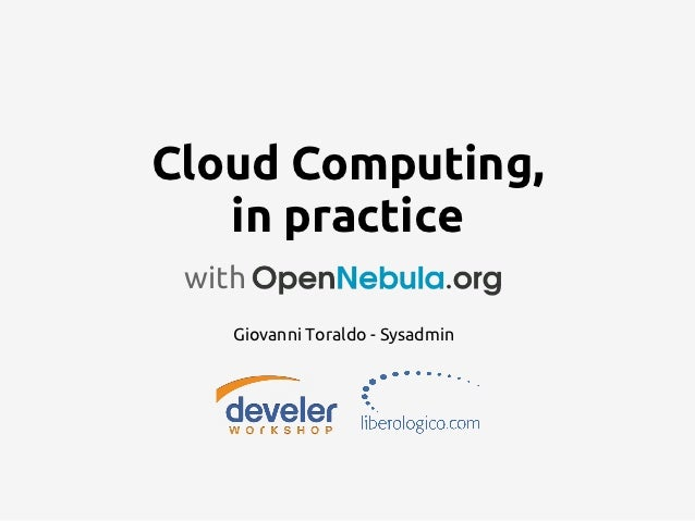 Cloud Computing,   in practice with    Giovanni Toraldo - Sysadmin