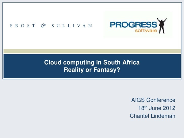Cloud computing in South Africa      Reality or Fantasy?                           AIGS Conference                        ...