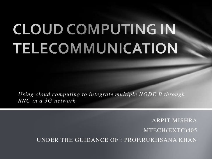 Using cloud computing to integrate multiple NODE B throughRNC in a 3G network                                             ...