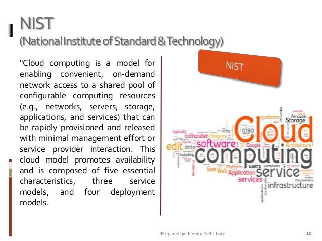 """NIST (National Institute of Standard &Technology) """"Cloud computing is a model for enabling convenient, on-demand network a..."""