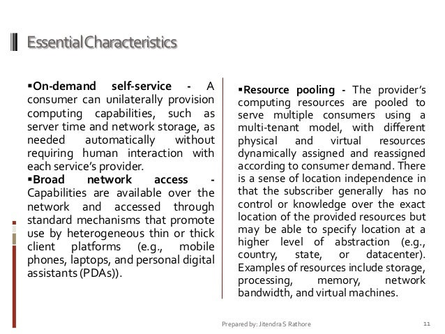 Essential Characteristics On-demand  self-service - A consumer can unilaterally provision computing capabilities, such as...