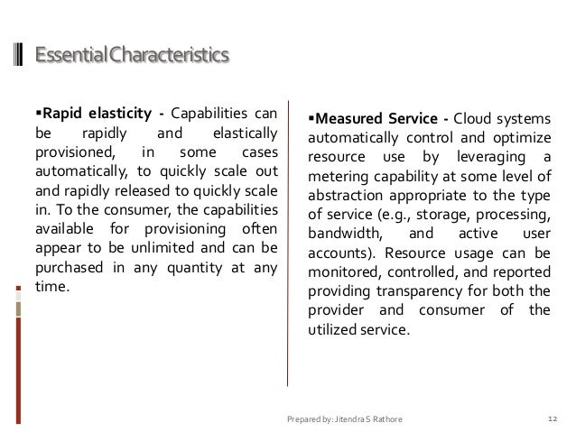 Essential Characteristics Rapid elasticity - Capabilities can  be rapidly and elastically provisioned, in some cases auto...