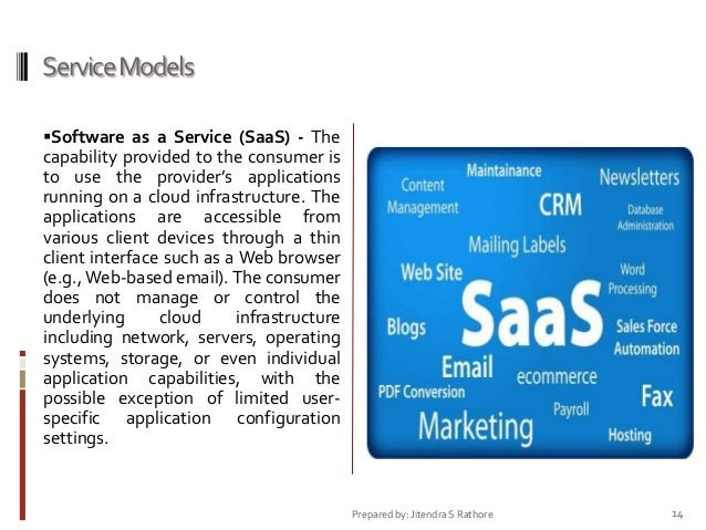 Service Models Software as a Service (SaaS) - The  capability provided to the consumer is to use the provider's applicati...