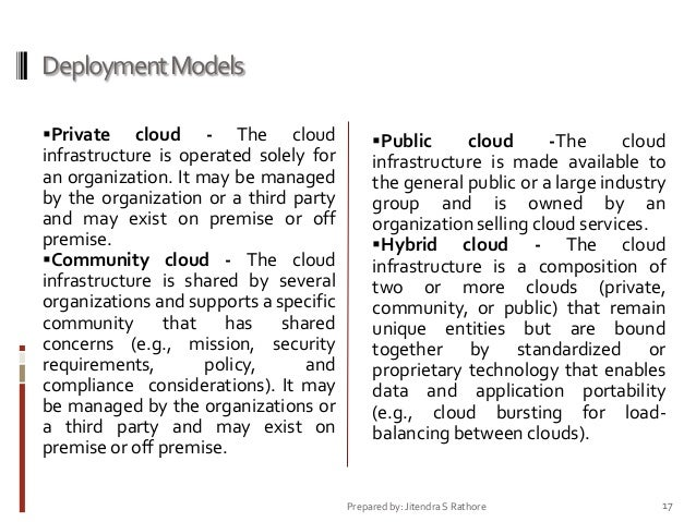Deployment Models Private  cloud - The cloud infrastructure is operated solely for an organization. It may be managed by ...