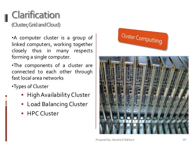 Clarification (Cluster,Grid andCloud) •A computer cluster is a group of  linked computers, working together closely thus i...