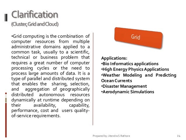 Clarification (Cluster,Grid andCloud) •Grid computing is the combination of  computer resources from multiple administrati...