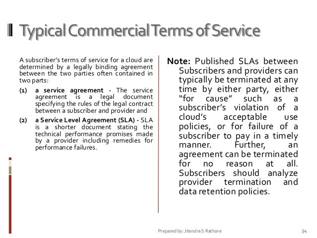 Typical Commercial Terms of Service A subscriber's terms of service for a cloud are determined by a legally binding agreem...
