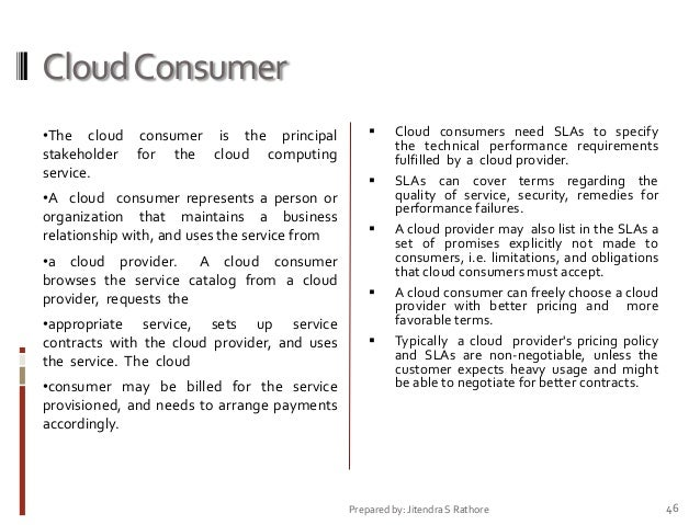 Cloud Consumer •The cloud consumer is the principal stakeholder for the cloud computing service. •A cloud consumer represe...