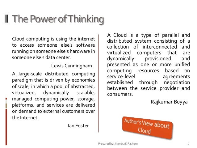 The Power of Thinking Cloud computing is using the internet to access someone else's software running on someone else's ha...