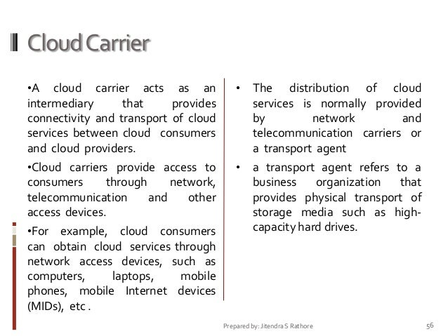 Cloud Carrier •A  cloud carrier acts as an intermediary that provides connectivity and transport of cloud services between...
