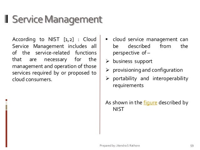 Service Management According to NIST [1,2] : Cloud Service Management includes all of the service-related functions that a...