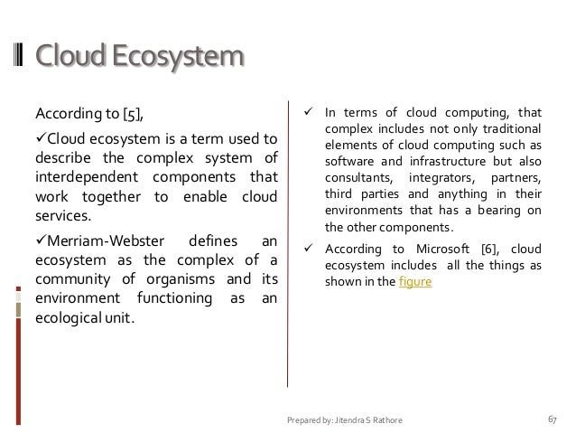 Cloud Ecosystem According to [5], Cloud ecosystem is a term used to  describe the complex system of interdependent compon...