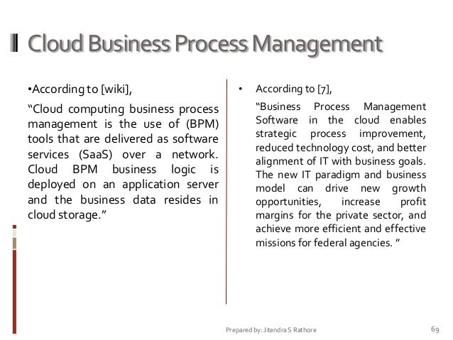 """Cloud Business Process Management •According to [wiki],  """"Cloud computing business process management is the use of (BPM) ..."""
