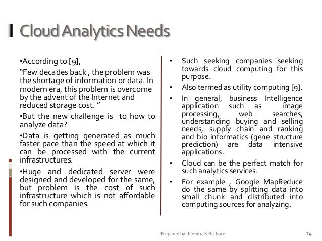 """Cloud Analytics Needs •According to [9],  """"Few decades back , the problem was the shortage of information or data. In mode..."""