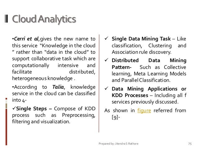 """Cloud Analytics •Cerri et al,gives the new name to   Single Data Mining Task – Like  this service """"Knowledge in the cloud..."""