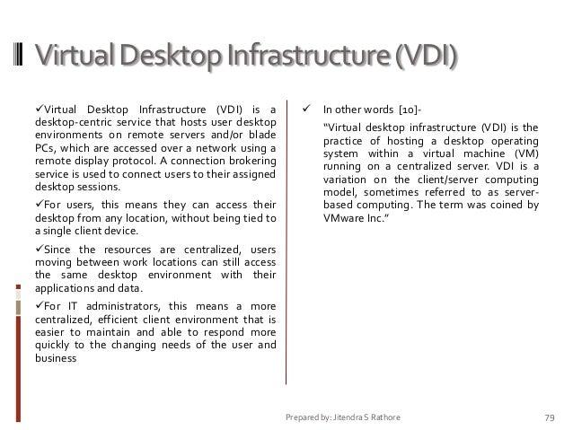Virtual Desktop Infrastructure (VDI) Virtual Desktop Infrastructure (VDI) is a  desktop-centric service that hosts user d...