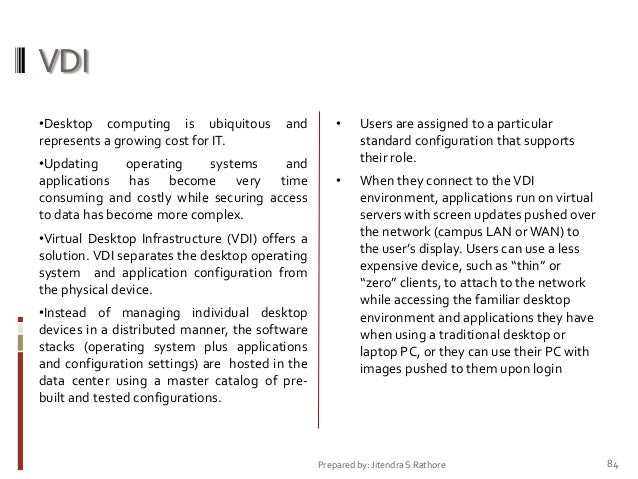 VDI •Desktop computing is ubiquitous represents a growing cost for IT.  and  •Updating operating systems and applications ...