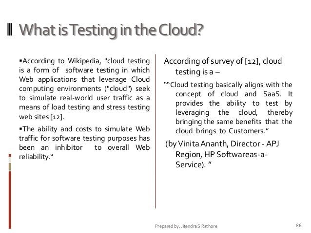 """What is Testing in the Cloud? According to Wikipedia, """"cloud testing is a form of software testing in which  Web applicat..."""