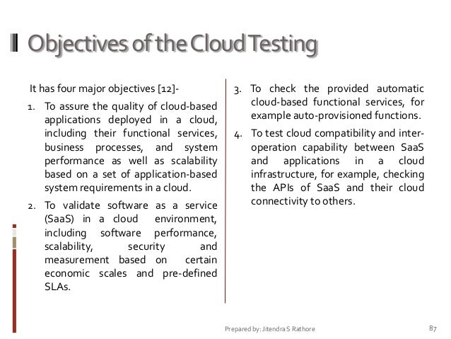 Objectives of the Cloud Testing It has four major objectives [12]1. To assure the quality of cloud-based  applications dep...