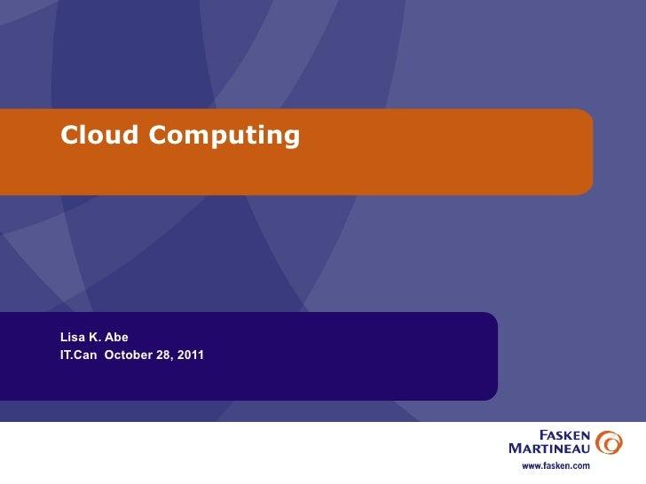 Cloud Computing Lisa K. Abe IT.Can  October 28, 2011