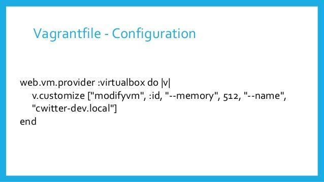 "Vagrantfile - Configuration web.vm.provider :virtualbox do  v  v.customize [""modifyvm"", :id, ""--memory"", 512, ""--name"", ""c..."