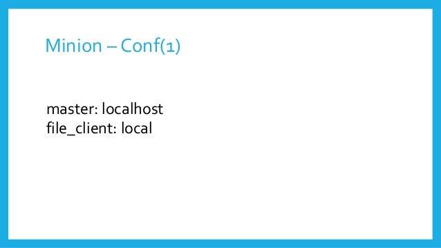 Minion – Conf(1) master: localhost file_client: local