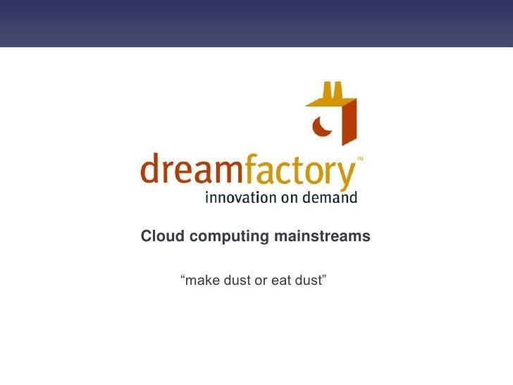 "Cloud computing mainstreams<br />""make dust or eat dust""<br />"
