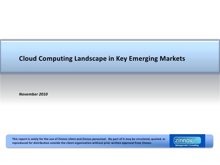 Cloud Computing Landscape in Key Emerging Markets     November 2010This report is solely for the use of Zinnov client and ...