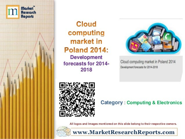 www.MarketResearchReports.com Development forecasts for 2014- 2018 Category : Computing & Electronics All logos and Images...