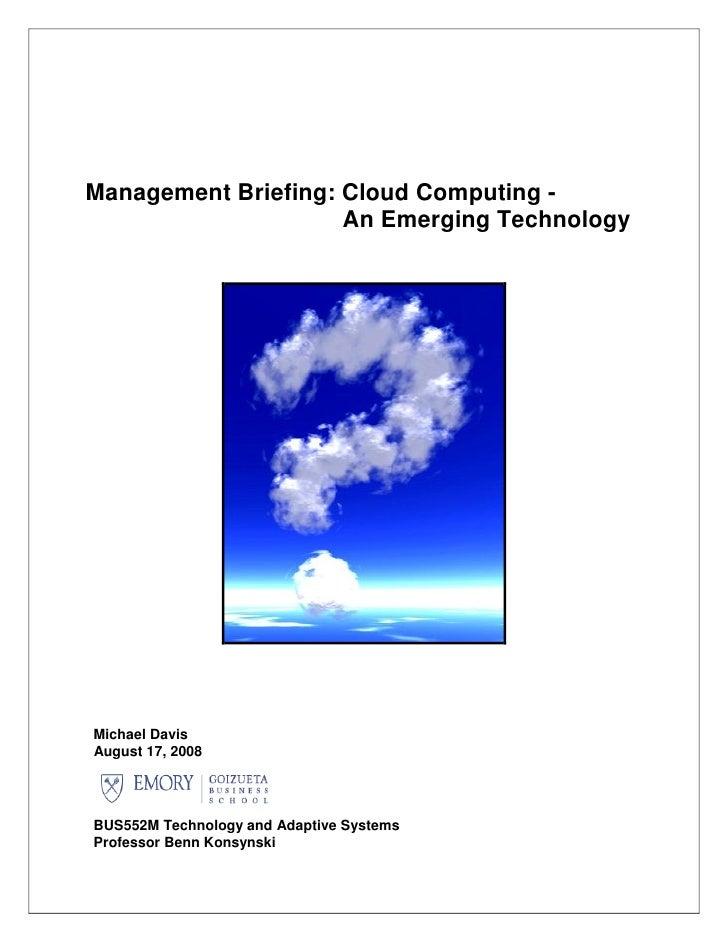 Management Briefing: Cloud Computing -                      An Emerging Technology     Michael Davis August 17, 2008     B...